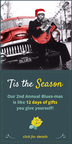 Our 2nd Annual Blues-mas is like 12 days of gifts you give yourself! Click for details
